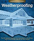 Weatherproofing: The DIY Guide to Keeping Your Home Warm in the Winter, Cool in the Summer, and Dry All Year Around (Handy Homeowner)
