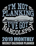 : I'm Not Planking I've Got Narcolepsy 2019 Monthly Weekly Calendar Planner: Simple and Practical Schedule Organizer For Fitness Trainers (Funny Workout 2019 Organizer Planners)