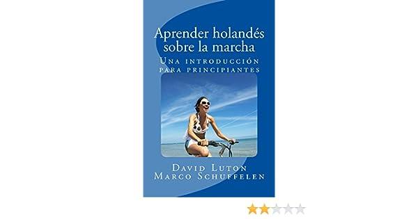 Aprender holandés sobre la marcha: Una introducción para principiantes (Spanish Edition) - Kindle edition by David Spencer Luton, Marco Schuffelen.