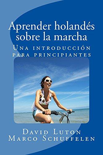 Aprender holandés sobre la marcha: Una introducción para principiantes (Spanish Edition) by [