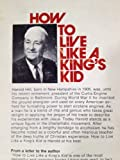 How to Live Like a King's Kid, Harold Hill and Irene Harrell, 0882700839