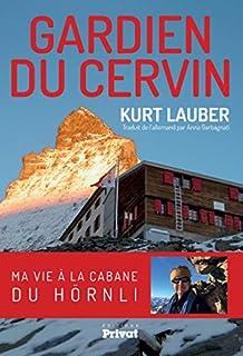 Gardien du Cervin : ma vie à la cabane du Hörnli