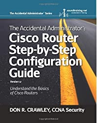 The Accidental Administrator:  Cisco Router Step-by-Step Configuration Guide: 1