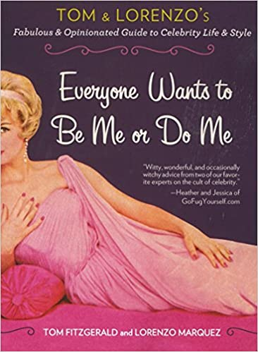 Everyone wants to be me or do me tom and lorenzos fabulous and do me tom and lorenzos fabulous and opinionated guide to celebrity life and style tom fitzgerald lorenzo marquez 9780399164729 amazon books fandeluxe Images