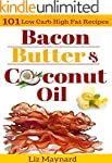 Low Carb High Fat Cookbook: Bacon, Bu...