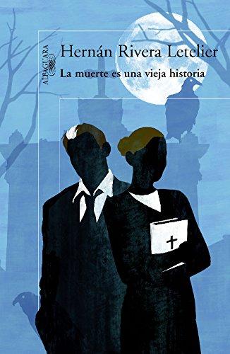 La muerte es una vieja historia (Spanish Edition) by [Letelier, Hernán Rivera