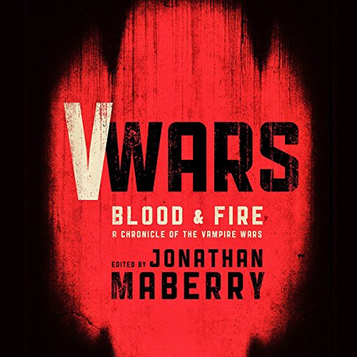 V Wars: Blood and Fire: New Stories of the Vampire Wars by Blackstone Audio, Inc.