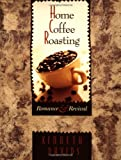 Home Coffee Roasting: Romance & Revival