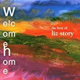 Welcome Home: The Very Best of Liz Story