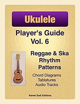 Ukulele Player's Guide Vol  6: Reggae & Ska Rhythm Patterns
