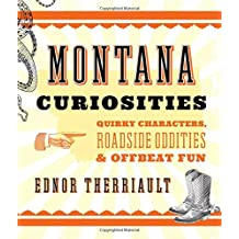 Montana Curiosities: Quirky Characters, Roadside Oddities & Offbeat Fun