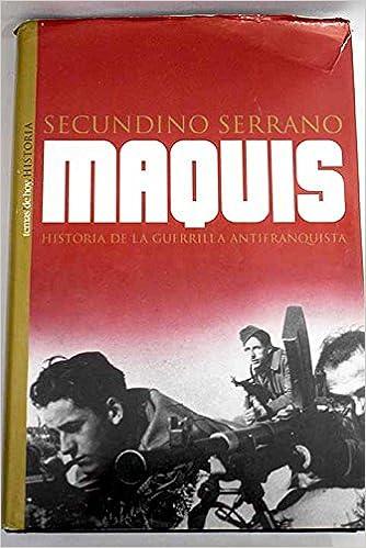 Maquis: historia de la guerrilla antifranquista: Amazon.es: Serrano Fernández, Secundino: Libros
