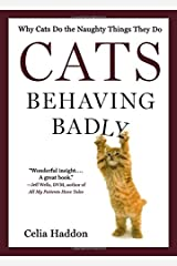 Cats Behaving Badly: Why Cats Do the Naughty Things They Do Paperback