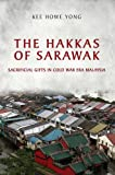 The Hakkas of Sarawak : Sacrificial Gifts in Cold War Era Malaysia, Yong, Kee Howe, 1442647353