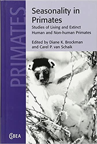 Seasonality in Primates: Studies of Living and Extinct Human and Non-Human Primates (Cambridge Studies in Biological and Evolutionary Anthropology)