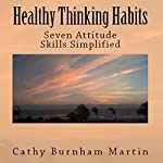 Healthy Thinking Habits: Seven Attitude Skills Simplified | Cathy Burnham Martin