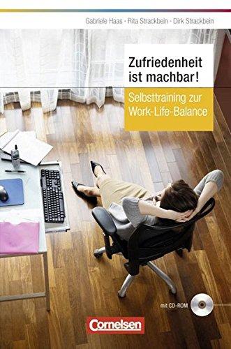 Zufriedenheit ist machbar: Selbsttraining zur Work-Life-Balance mit CD-ROM