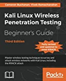 Kali Linux Wireless Penetration Testing Beginner's Guide - Third Edition: Master wireless testing techniques to survey and attack wireless networks with Kali Linux, including the KRACK attack