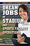 Dream Jobs in Stadium and Sports Facility Operations (Great Careers in the Sports Industry)
