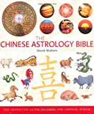 Chinese Astrology Bible: The definitive guide to the Chinese zodiac (The Godsfield Bible Series)