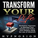 Transform Your Life: Meditation Hypnosis to Manifest Your Destiny and Follow Your Dreams Using the Law of Attraction Speech by  Hypno Sion Narrated by  Hypno Sion