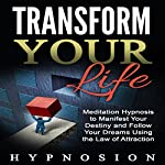Transform Your Life: Meditation Hypnosis to Manifest Your Destiny and Follow Your Dreams Using the Law of Attraction | Hypno Sion