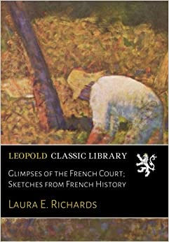 Glimpses of the French Court: Sketches from French History