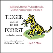 Winnie the Pooh: Tigger Comes to the Forest (Dramatised) Performance by A. A. Milne Narrated by Stephen Fry, Jane Horrocks, Geoffrey Palmer, Judi Dench, Finty Williams, Robert Daws, Michael Williams