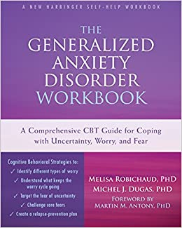 Understanding Generalized Anxiety >> The Generalized Anxiety Disorder Workbook A Comprehensive Cbt Guide