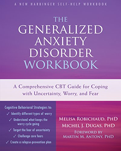 The Generalized Anxiety Disorder Workbook: A Comprehensive CBT Guide for Coping with Uncertainty, Worry, and Fear (New Harbinger Self-help Workbooks) by New Harbinger Publications
