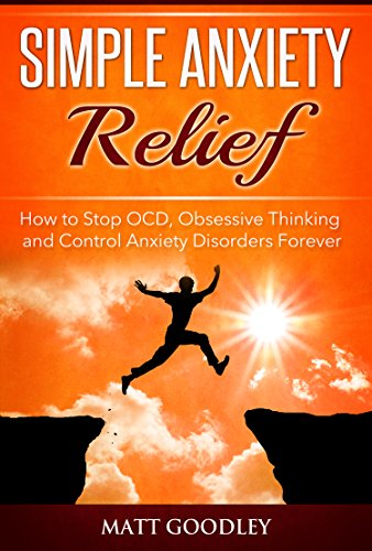 Simple Anxiety Relief: How to Stop OCD, Obsessive Thinking and Control Anxiety Disorders Forever