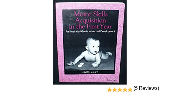 Motor Skills Acquisition In The First Year: An Illustrated Guide ...