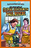 A Day in the Life of Colonial Silversmith Paul Revere, Andrea P. Smith, 1448851890