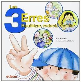 Las 3 erres. Reutilizar, reducir y reciclar (Spanish Edition ...