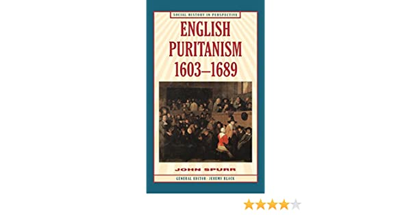 English Puritans and the Puritan Reformation, 1603-1689