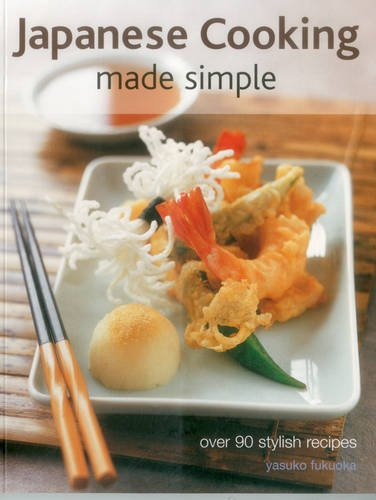 Japanese Cooking Made Simple: Over 90 stylish recipes