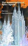 The Assassination of Spiro Agnew a Novel, Steven Janiszewski, 0615670253