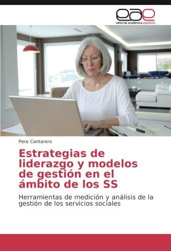 Download Estrategias de liderazgo y modelos de gestión en el ámbito de los SS: Herramientas de medición y análisis de la gestión de los servicios sociales (Spanish Edition) ebook