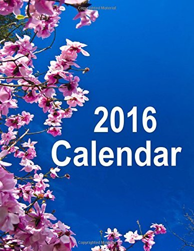 2016 Calendar: December 2015 thru January 2017 Calendar with pretty cover. Enjoy the beautiful flowers on the 2016 calendar while organizing your ... to write in and a note page for each month. by Frances P Robinson (2015-11-04)
