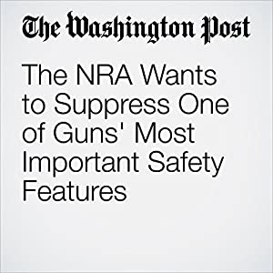 The NRA Wants to Suppress One of Guns' Most Important Safety Features
