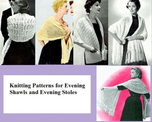 (Knitting Patterns for Evening Shawls and Evening Stoles)