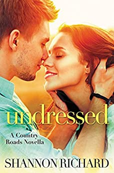 Undressed (A Country Roads Novel Book 5) by [Richard, Shannon]