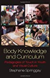 Body Knowledge and Curriculum: Pedagogies of Touch in Youth and Visual Culture