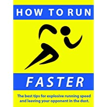 How to Run Faster ---  The best tips for explosive running speed and leaving your competition in the dust.