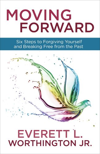 Moving Forward: Six Steps to Forgiving Yourself and Breaking Free from the Past (Forgiving And Reconciling Bridges To Wholeness And Hope)