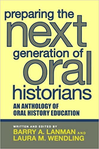 Book Preparing the Next Generation of Oral Historians: An Anthology of Oral History Education