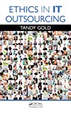 Ethics in IT Outsourcing, Tandy Gold, 1439850623