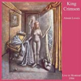 Absent Lovers: Live in Montreal 1984 by KING CRIMSON (2013-05-03)
