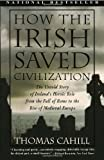 Book cover for How the Irish Saved Civilization: The Untold Story of Ireland's Heroic Role From the Fall of Rome to the Rise of Medieval Europe