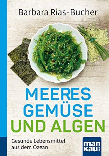 Meeresgemüse und Algen. Kompakt-Ratgeber: Gesunde Lebensmittel aus dem Ozean (German Edition)